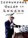 Irreverent Guide to London